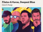 Filatov & Karas & Deepest Blue - Give It Away новинка недели
